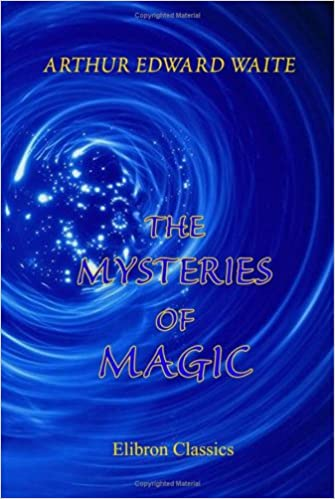 the mysteries of magic a digest of the writings of eliphas levi  the mysteries of magic a digest of the writings of eliphas levi biographical and critical essay arthur edward waite 9781402197680 com
