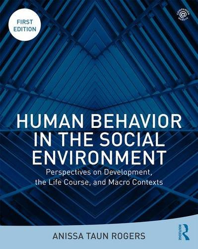 Human Behavior in the Social Environment: Perspectives on Development, the Life Course, and Macro Contexts