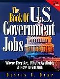 The Book of U. S. Government Jobs, Dennis V. Damp, 0943641187
