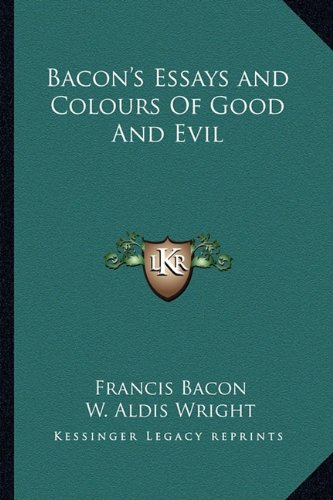 Bacon's Essays and Colours Of Good And Evil PDF