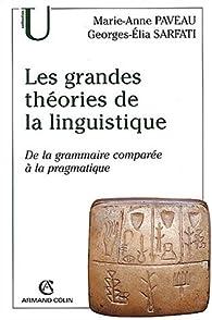 Les grands théories de la linguistique - De la grammaire comparée à la pragmatique par Georges Elia Sarfati
