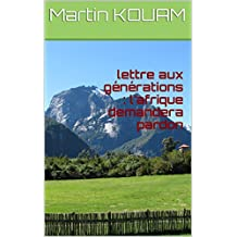 lettre aux générations : l'afrique demandera pardon (French Edition)
