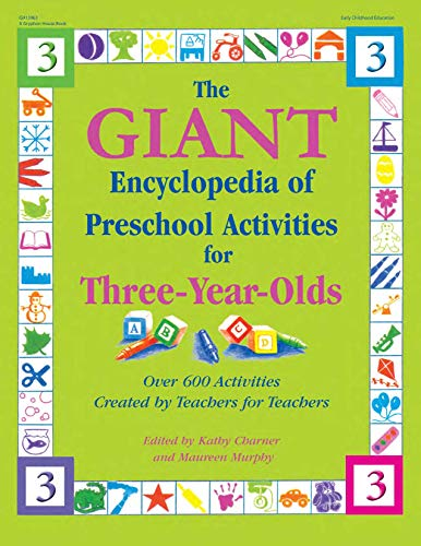 The GIANT Encyclopedia of Preschool Activities for Three-Year-Olds: Over 600 Activities Created by Teachers for Teachers (The GIANT -