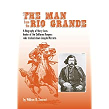 The Man from the Rio Grande: A Biography of Harry Love, Leader of the California Rangers who tracked down Joaquin Murrieta