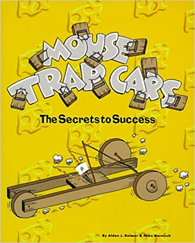 Mouse Trap Cars The Secrets To Success Alden J Balmer Chris