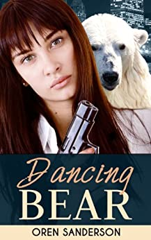 Dancing Bear: Espionage & Conspiracy Thriller (Political Suspense and Mystery Book 1) by [Sanderson, Oren]