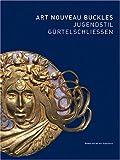 Art Nouveau Buckles 1896-1910, , 389790151X