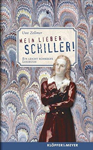 Mein lieber Schiller!: Ein leicht schräges Lesebuch