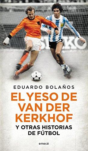 El yeso de Van Der Kerkhof y otras historias de fútbol (Spanish Edition) by