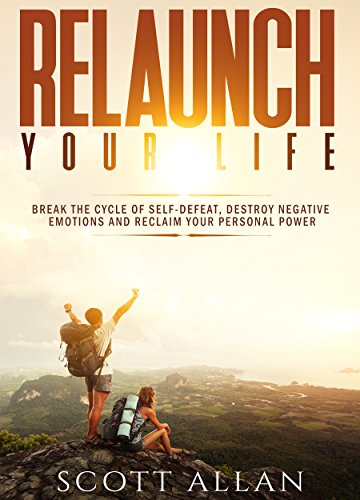 Relaunch your life break the cycle of self defeat destroy negative relaunch your life break the cycle of self defeat destroy negative emotions and fandeluxe