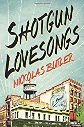 Shotgun Lovesongs: A Novel by Butler, Nickolas (2014) Hardcover