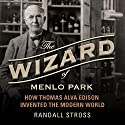 The Wizard of Menlo Park: How Thomas Alva Edison Invented the Modern World Audiobook by Randall E. Stross Narrated by Grover Gardner