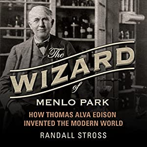 The Wizard of Menlo Park: How Thomas Alva Edison Invented the Modern World Hörbuch