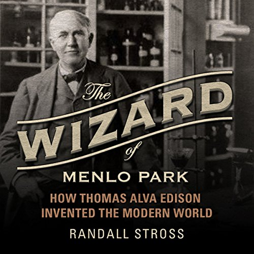 The Wizard of Menlo Park: How Thomas Alva Edison Invented the Modern World cover