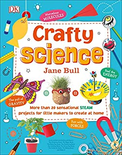Book Cover: Crafty Science: More than 20 Sensational STEAM Projects to Create at Home