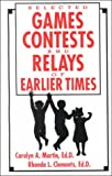 Games, Contest and Relays of Earlier Times, Martin, Carolyn A. and Clements, Rhonda, 089641311X