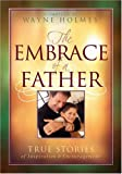 The Embrace of a Father, Wayne Holmes, 0764200569