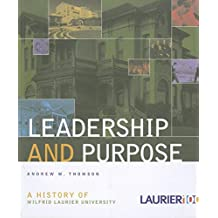 Leadership and Purpose: A History of Wilfrid Laurier University