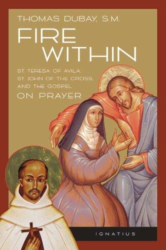 Fire Within: Teresa of Avila, John of the Cross and the Gospel - On Prayer