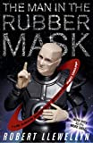 The Man In The Rubber Mask: The Inside Smegging Story of Red Dwarf by Llewellyn, Robert (May 14, 2013) Paperback