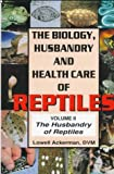 The Biology Husbandry and Health Care of Reptiles Vol. 2