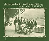 Adirondack Golf Courses, J. Peter Martin, 096188200X