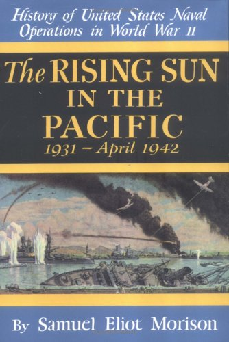 The Rising Sun in the Pacific 1931 - April 1942 (History of United States Naval Operations in World War Ii, 3) (v. - Naval Us Operations