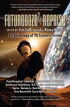 Futuredaze 2: Reprise: An Anthology of Young Adult Science Fiction by [Bacigalupi, Paolo, Bray, Libba, Clare, Cassandra, Gaiman, Neil, Yolen, Jane, Westerfeld, Scott, Jemisin, N. K., Kelly, James Patrick]