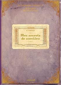 Cuisine : Mes secrets de sorcière par Bulard-Cordeau