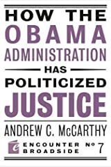 How the Obama Administration has Politicized Justice: Reflections on Politics, Liberty, and the State (Encounter Broadsides) Paperback