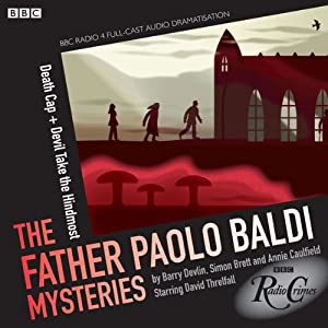The Father Paolo Baldi Mysteries: Death Cap & Devil Take the Hindmost (BBC Radio Crimes) Radio/TV Program