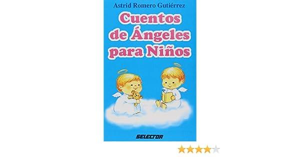 Cuentos de Ángeles para Niños (LITERATURA INFANTIL) (Spanish Edition): Astrid Romero Gutierrez: 9789706430656: Amazon.com: Books