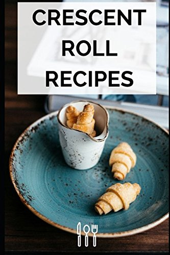 Crescent Roll Recipes by Liz Stevens