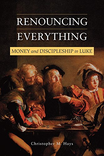 Renouncing Everything: Money and Discipleship in Luke