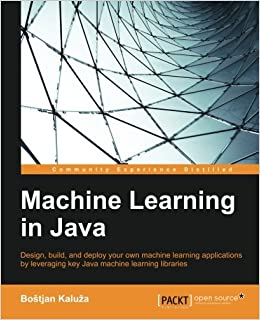 Machine Learning in Java: Bostjan Kaluza: 9781784396589