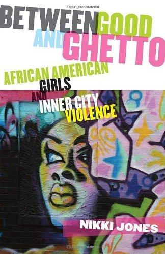 Between Good and Ghetto: African American Girls and Inner-City Violence (Series in Childhood Studies) by Jones, Professor Nikki(December 5, 2009) Paperback