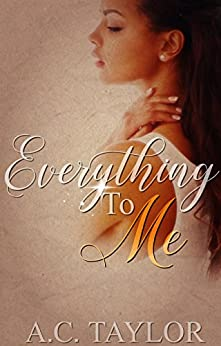 Everything To Me by [Taylor, A.C.]