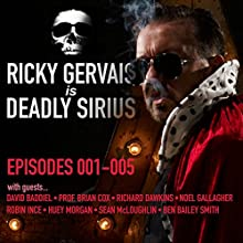 Ricky Gervais Is Deadly Sirius: Episodes 1-5 Radio/TV Program by Ricky Gervais Narrated by Ricky Gervais