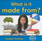 What Is It Made From?, Bobbie Kalman, 077879587X