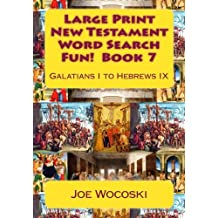 Large Print New Testament Word Search Fun!  Book 7: Galatians I to Hebrews IX (Large Print New Testament Word Search Books) (Volume 7)