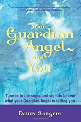 Your Guardian Angel and You: Tune in to the Signs and Signals to Hear What Your Guardian Angel Is Telling You by Denny Sargent (2004-02-01)