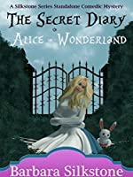 The Secret Diary of Alice in Wonderland (A Silkstone Standalone Comedic Mystery Book 3)