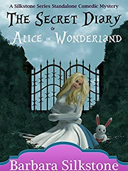 The Secret Diary of Alice in Wonderland (A Silkstone Standalone Comedic Mystery Book 3) by [Silkstone, Barbara]