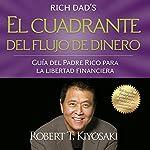 El cuadrante del flujo de dinero [Cashflow Quadrant] | Robert T. Kiyosaki
