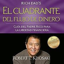 El cuadrante del flujo de dinero [Cashflow Quadrant] | Livre audio Auteur(s) : Robert T. Kiyosaki Narrateur(s) : Jesús Flores Jaimes