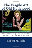 The Fragile Art of Old Hollywood, Robert Fells, 1482578662