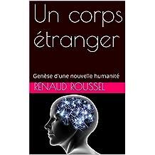 Un corps étranger: Genèse d'une nouvelle humanité (French Edition)