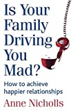 Is Your Family Driving You Mad?, Anne Nicholls, 0749925094