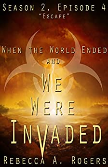Escape (When the World Ended and We Were Invaded: Season 2, Episode #4) by [Rogers, Rebecca A.]