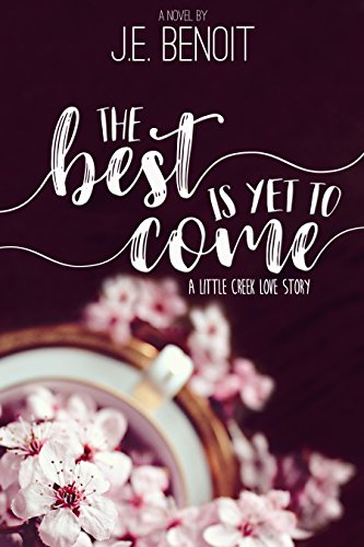 The Best Is Yet To Come A Little Creek Love Story Kindle Edition